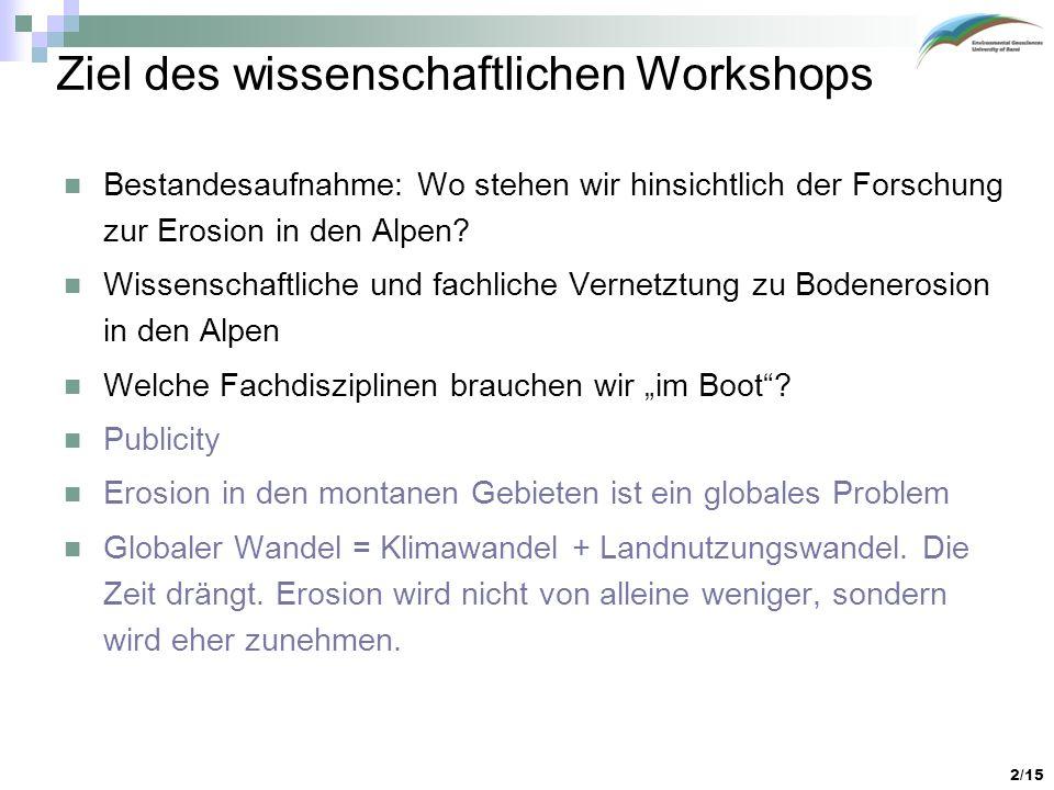 2/15 Ziel des wissenschaftlichen Workshops Bestandesaufnahme: Wo stehen wir hinsichtlich der Forschung zur Erosion in den Alpen? Wissenschaftliche und