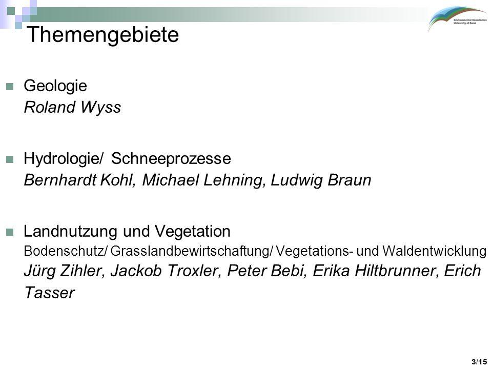 3/15 Themengebiete Geologie Roland Wyss Hydrologie/ Schneeprozesse Bernhardt Kohl, Michael Lehning, Ludwig Braun Landnutzung und Vegetation Bodenschut