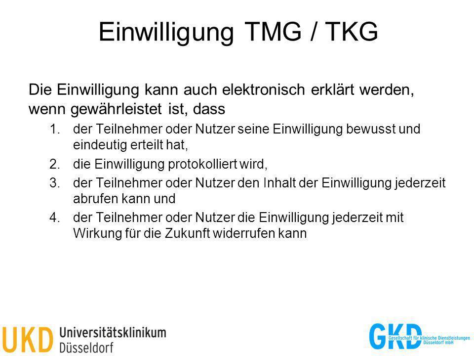 Einwilligung TMG / TKG Die Einwilligung kann auch elektronisch erklärt werden, wenn gewährleistet ist, dass 1.der Teilnehmer oder Nutzer seine Einwilligung bewusst und eindeutig erteilt hat, 2.die Einwilligung protokolliert wird, 3.der Teilnehmer oder Nutzer den Inhalt der Einwilligung jederzeit abrufen kann und 4.der Teilnehmer oder Nutzer die Einwilligung jederzeit mit Wirkung für die Zukunft widerrufen kann