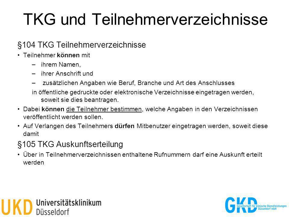 TKG und Teilnehmerverzeichnisse §104 TKG Teilnehmerverzeichnisse Teilnehmer können mit –ihrem Namen, –ihrer Anschrift und – zusätzlichen Angaben wie Beruf, Branche und Art des Anschlusses in öffentliche gedruckte oder elektronische Verzeichnisse eingetragen werden, soweit sie dies beantragen.