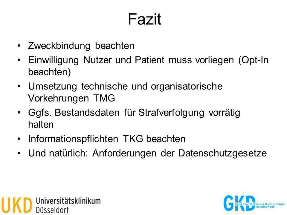 Fazit Zweckbindung beachten Einwilligung Nutzer und Patient muss vorliegen (Opt-In beachten) Umsetzung technische und organisatorische Vorkehrungen TMG Ggfs.