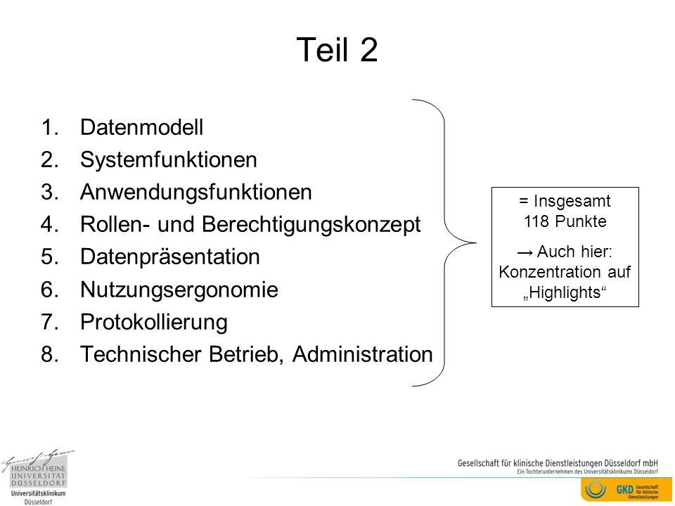 Teil 2 1.Datenmodell 2.Systemfunktionen 3.Anwendungsfunktionen 4.Rollen- und Berechtigungskonzept 5.Datenpräsentation 6.Nutzungsergonomie 7.Protokolli