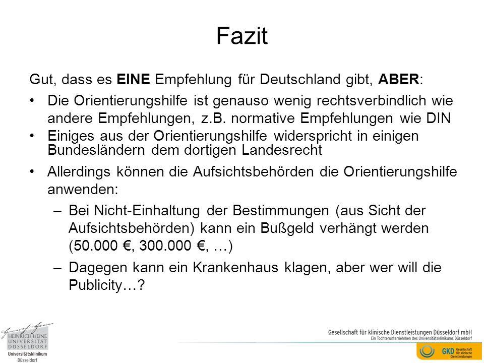 Fazit Gut, dass es EINE Empfehlung für Deutschland gibt, ABER: Die Orientierungshilfe ist genauso wenig rechtsverbindlich wie andere Empfehlungen, z.B