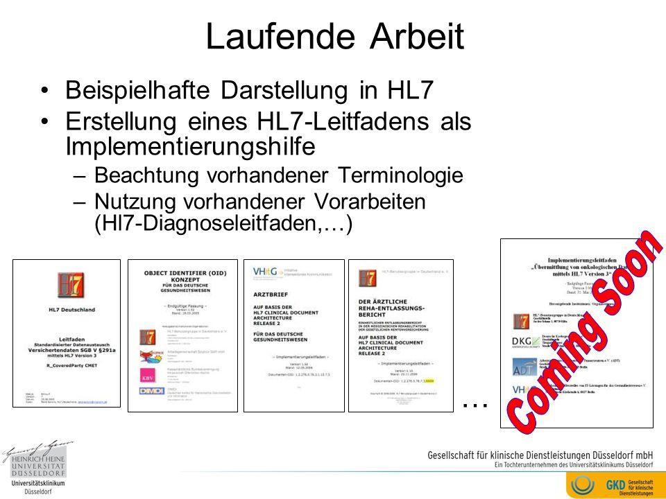 Laufende Arbeit Beispielhafte Darstellung in HL7 Erstellung eines HL7-Leitfadens als Implementierungshilfe –Beachtung vorhandener Terminologie –Nutzun