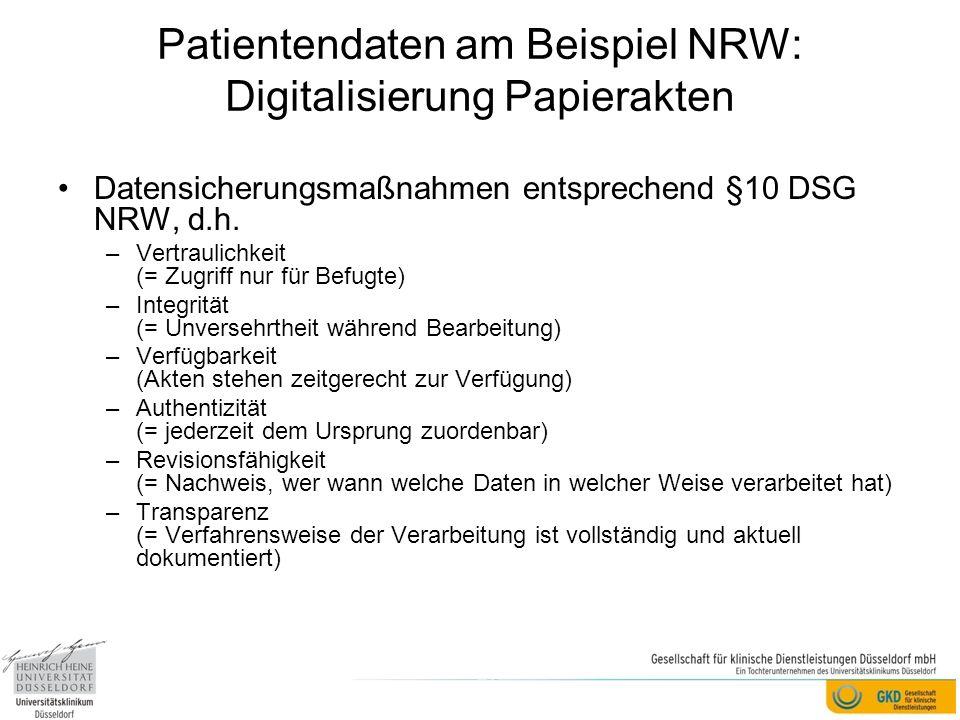 Patientendaten am Beispiel NRW: Digitalisierung Papierakten Datensicherungsmaßnahmen entsprechend §10 DSG NRW, d.h. –Vertraulichkeit (= Zugriff nur fü