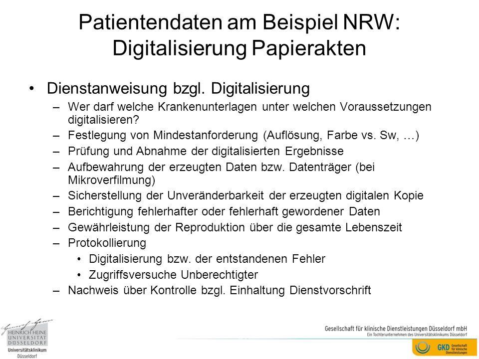 Patientendaten am Beispiel NRW: Digitalisierung Papierakten Dienstanweisung bzgl. Digitalisierung –Wer darf welche Krankenunterlagen unter welchen Vor