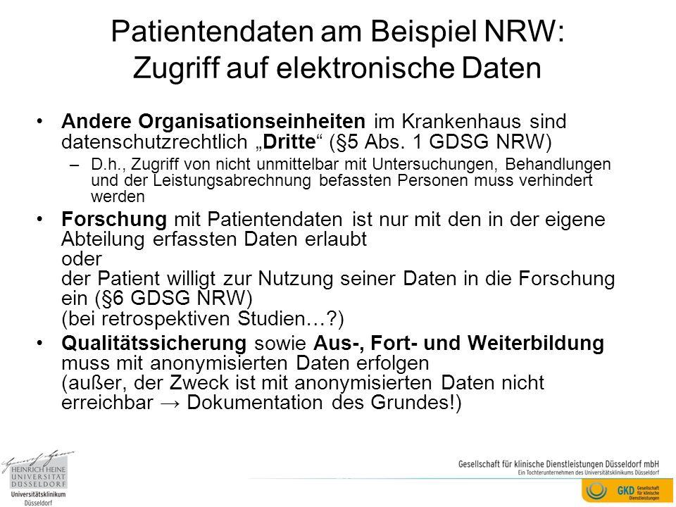 Patientendaten am Beispiel NRW: Zugriff auf elektronische Daten Andere Organisationseinheiten im Krankenhaus sind datenschutzrechtlich Dritte (§5 Abs.