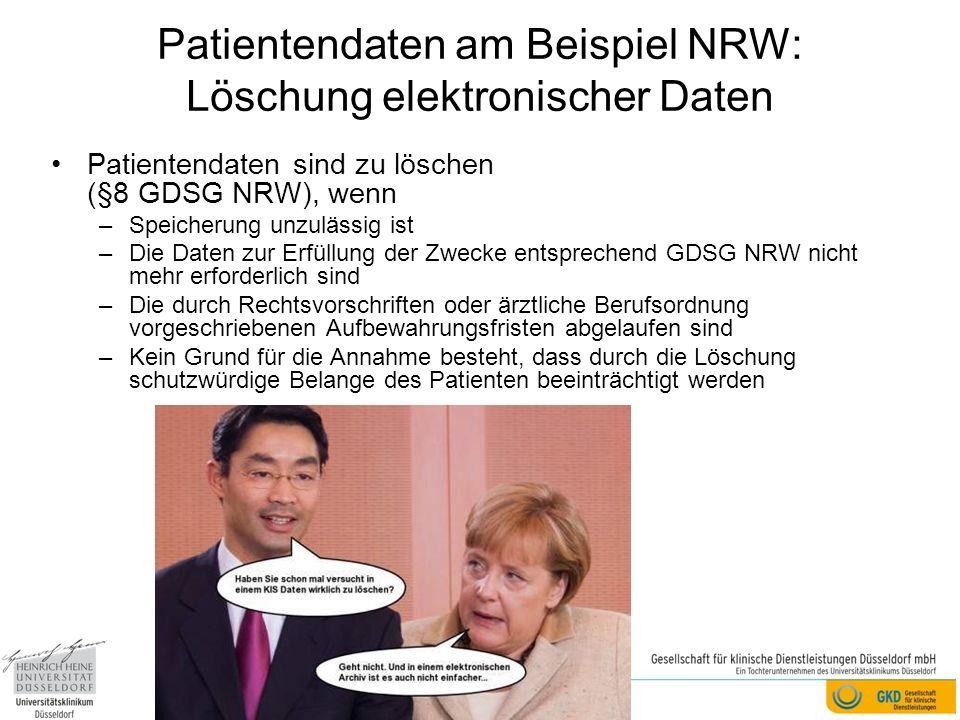 Patientendaten am Beispiel NRW: Löschung elektronischer Daten Patientendaten sind zu löschen (§8 GDSG NRW), wenn –Speicherung unzulässig ist –Die Date