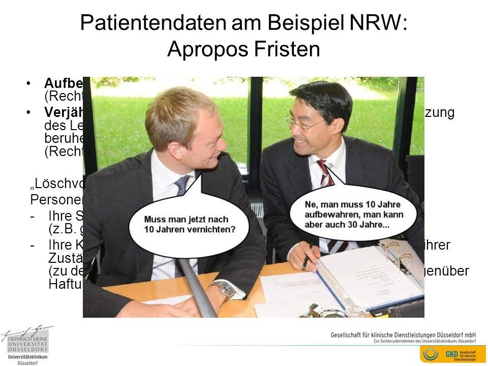 Patientendaten am Beispiel NRW: Apropos Fristen Aufbewahrungsfrist von Patientenakten i.d.R. 10 Jahre (Rechtsgrundlage §10 Abs. 3 MBO) Verjährungsfris