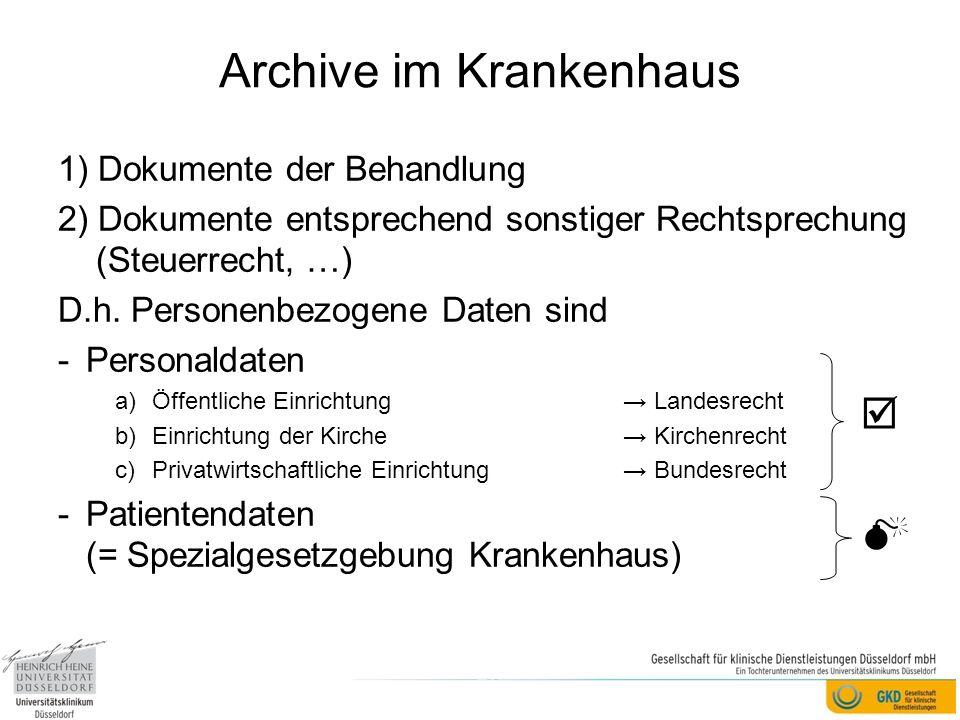 Archive im Krankenhaus 1) Dokumente der Behandlung 2) Dokumente entsprechend sonstiger Rechtsprechung (Steuerrecht, …) D.h. Personenbezogene Daten sin