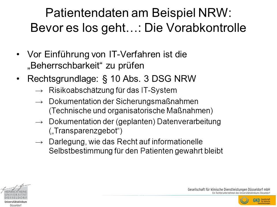 Patientendaten am Beispiel NRW: Bevor es los geht…: Die Vorabkontrolle Vor Einführung von IT-Verfahren ist die Beherrschbarkeit zu prüfen Rechtsgrundl