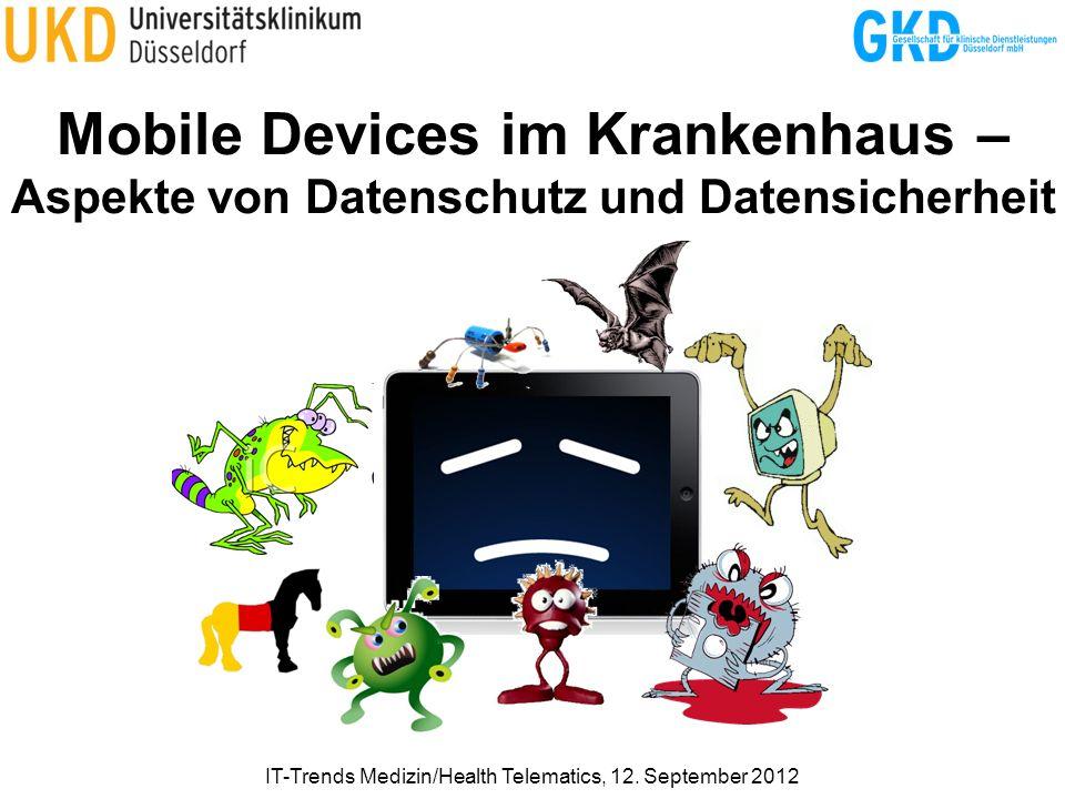 Mobile Devices im Krankenhaus – Aspekte von Datenschutz und Datensicherheit IT-Trends Medizin/Health Telematics, 12. September 2012