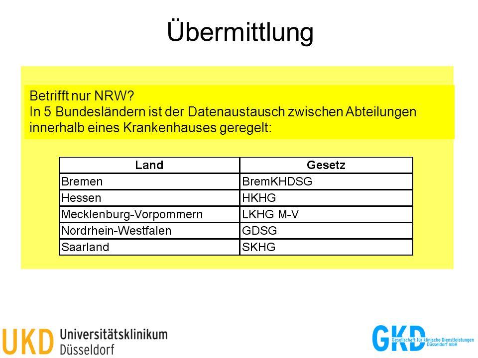 Übermittlung §5 Abs. (1) GDSG NRW: … Als Übermittlung gilt auch die Weitergabe von Patientendaten an Personen in anderen Organisationseinheiten innerh