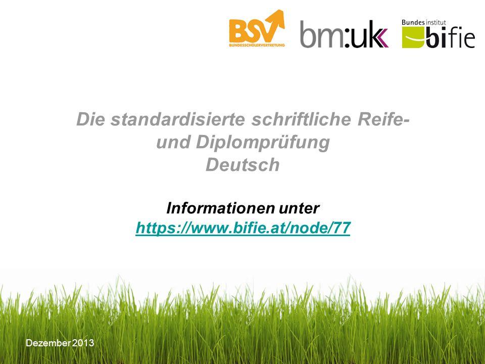 Dezember 2013 Die standardisierte schriftliche Reife- und Diplomprüfung Deutsch Informationen unter https://www.bifie.at/node/77 https://www.bifie.at/