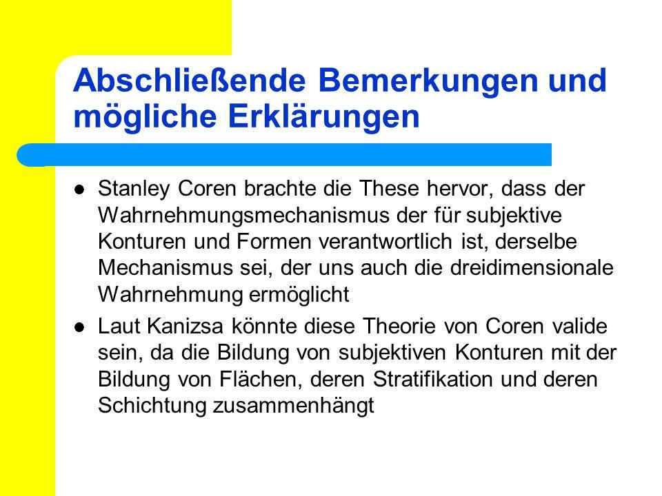 Abschließende Bemerkungen und mögliche Erklärungen Stanley Coren brachte die These hervor, dass der Wahrnehmungsmechanismus der für subjektive Konture