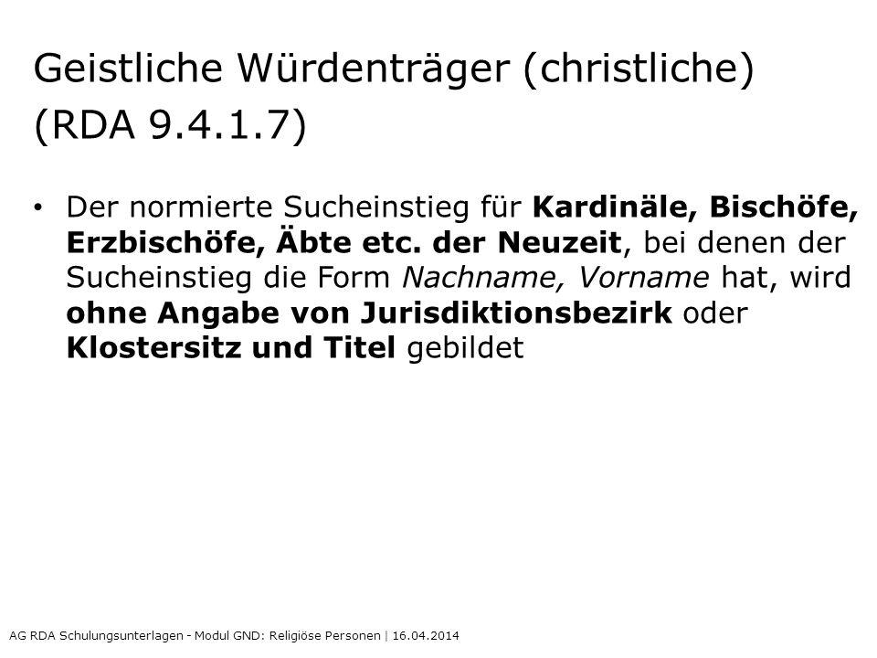 Geistliche Würdenträger (christliche) (RDA 9.4.1.7) Der normierte Sucheinstieg für Kardinäle, Bischöfe, Erzbischöfe, Äbte etc. der Neuzeit, bei denen