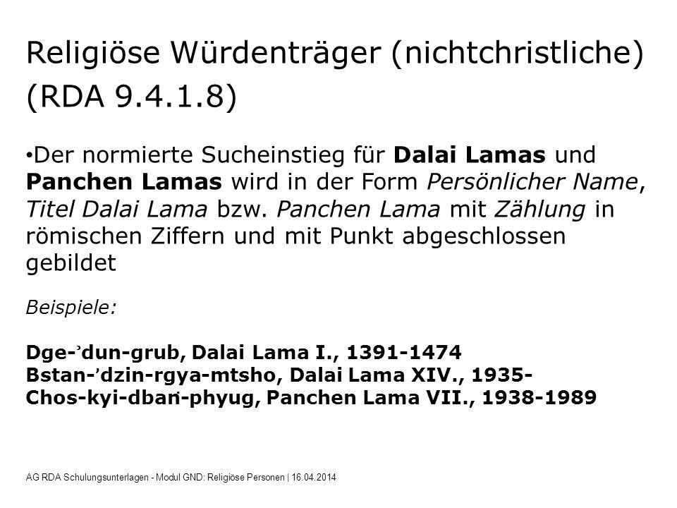 Religiöse Würdenträger (nichtchristliche) (RDA 9.4.1.8) Der normierte Sucheinstieg für Dalai Lamas und Panchen Lamas wird in der Form Persönlicher Name, Titel Dalai Lama bzw.