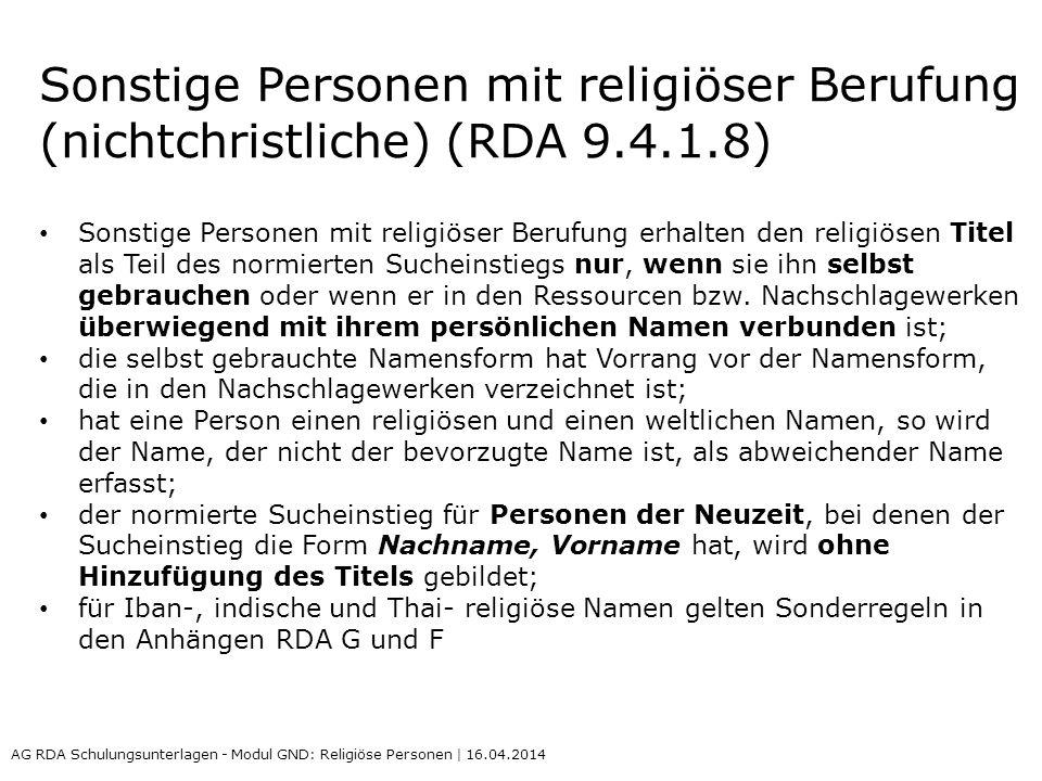 Sonstige Personen mit religiöser Berufung (nichtchristliche) (RDA 9.4.1.8) Sonstige Personen mit religiöser Berufung erhalten den religiösen Titel als Teil des normierten Sucheinstiegs nur, wenn sie ihn selbst gebrauchen oder wenn er in den Ressourcen bzw.