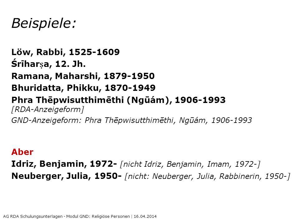 Beispiele: Löw, Rabbi, 1525-1609 Śrīhar a, 12. Jh. Ramana, Maharshi, 1879-1950 Bhuridatta, Phikku, 1870-1949 Phra Thēpwisutthimēthi (Ngūám), 1906-1993