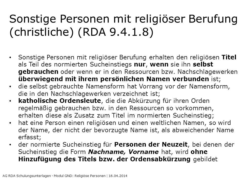Sonstige Personen mit religiöser Berufung (christliche) (RDA 9.4.1.8) Sonstige Personen mit religiöser Berufung erhalten den religiösen Titel als Teil des normierten Sucheinstiegs nur, wenn sie ihn selbst gebrauchen oder wenn er in den Ressourcen bzw.