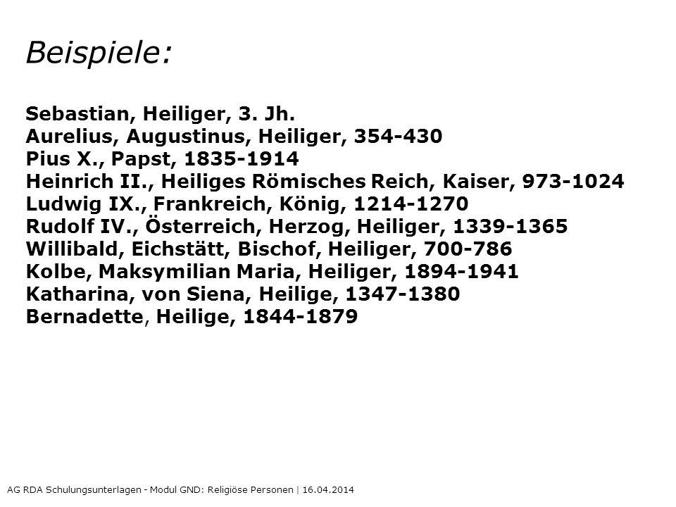Beispiele: Sebastian, Heiliger, 3. Jh. Aurelius, Augustinus, Heiliger, 354-430 Pius X., Papst, 1835-1914 Heinrich II., Heiliges Römisches Reich, Kaise