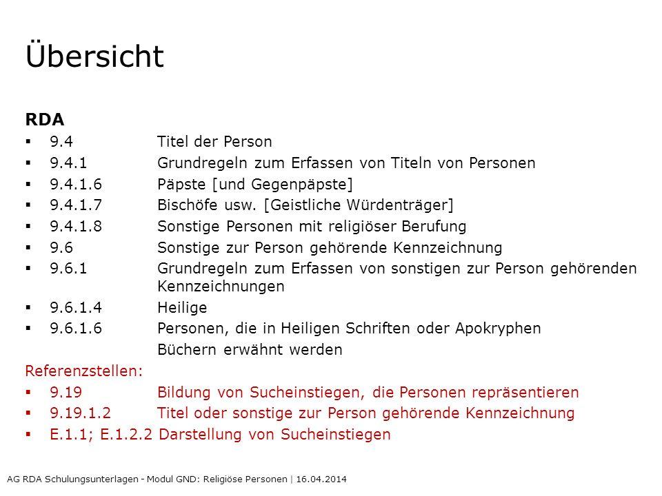 Übersicht RDA 9.4Titel der Person 9.4.1 Grundregeln zum Erfassen von Titeln von Personen 9.4.1.6Päpste [und Gegenpäpste] 9.4.1.7Bischöfe usw.