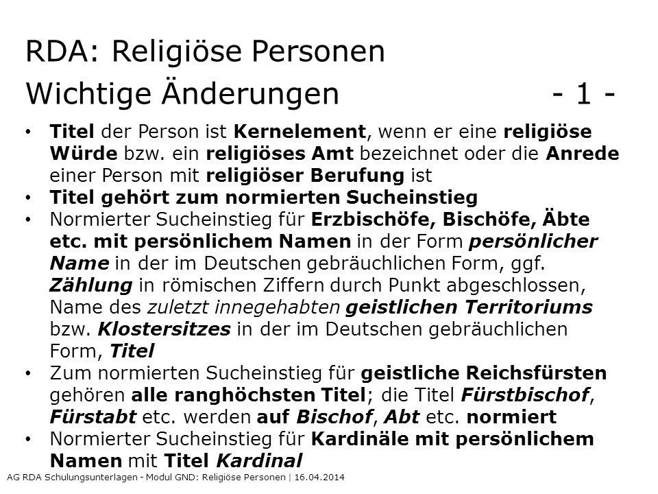 RDA: Religiöse Personen Wichtige Änderungen - 1 - Titel der Person ist Kernelement, wenn er eine religiöse Würde bzw. ein religiöses Amt bezeichnet od