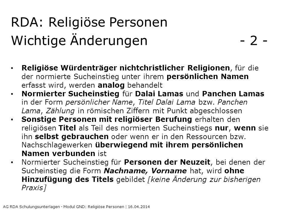 RDA: Religiöse Personen Wichtige Änderungen - 2 - Religiöse Würdenträger nichtchristlicher Religionen, für die der normierte Sucheinstieg unter ihrem persönlichen Namen erfasst wird, werden analog behandelt Normierter Sucheinstieg für Dalai Lamas und Panchen Lamas in der Form persönlicher Name, Titel Dalai Lama bzw.