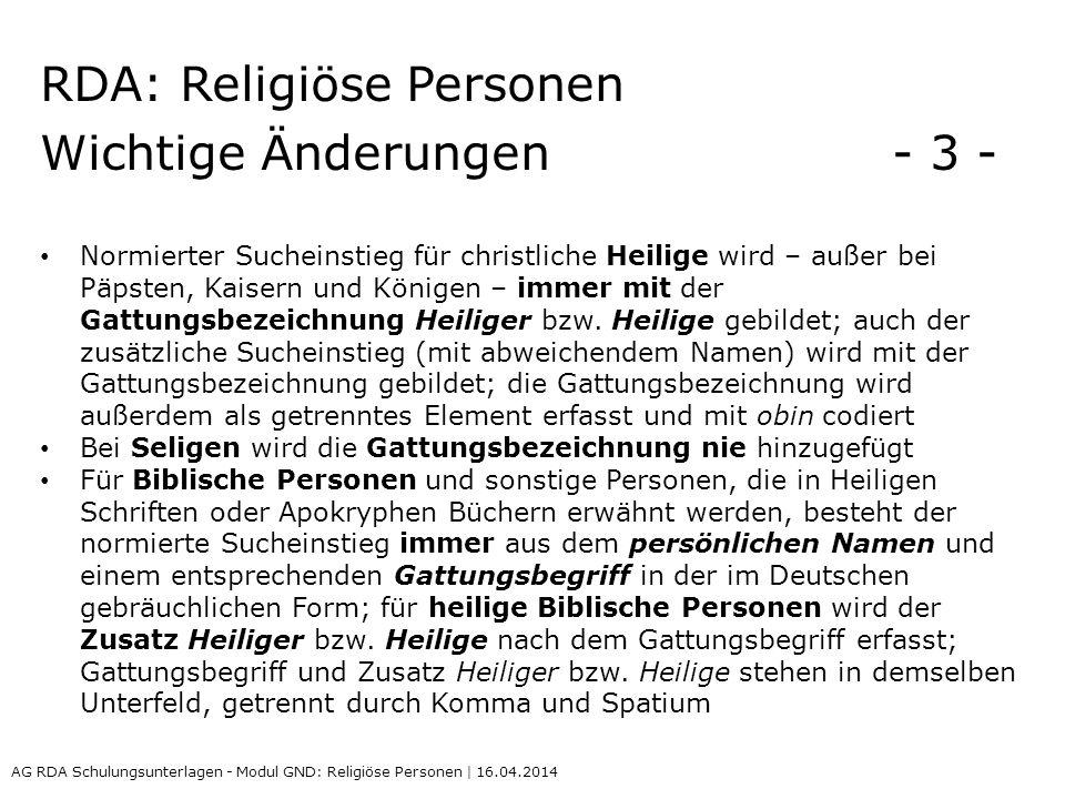 RDA: Religiöse Personen Wichtige Änderungen - 3 - Normierter Sucheinstieg für christliche Heilige wird – außer bei Päpsten, Kaisern und Königen – immer mit der Gattungsbezeichnung Heiliger bzw.