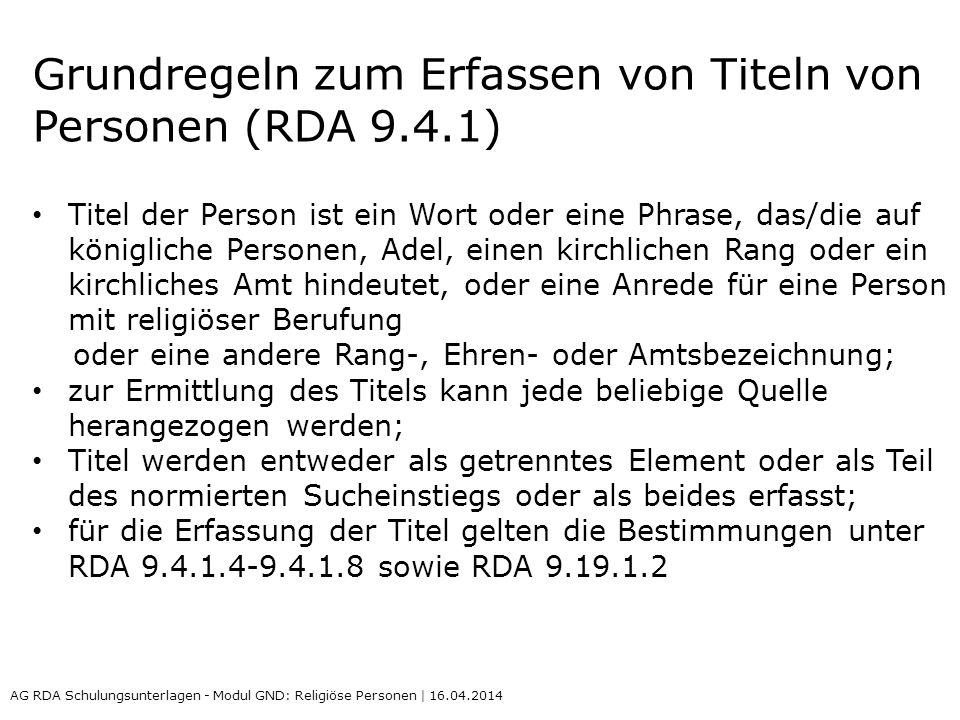 Grundregeln zum Erfassen von Titeln von Personen (RDA 9.4.1) Titel der Person ist ein Wort oder eine Phrase, das/die auf königliche Personen, Adel, ei