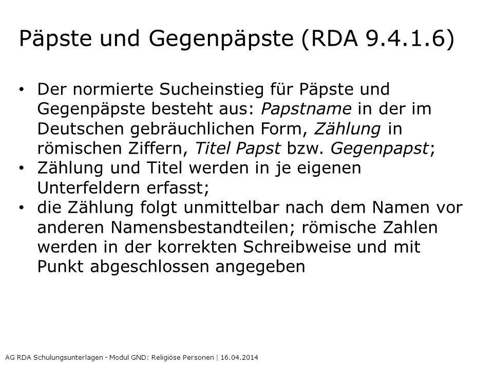 Päpste und Gegenpäpste (RDA 9.4.1.6) Der normierte Sucheinstieg für Päpste und Gegenpäpste besteht aus: Papstname in der im Deutschen gebräuchlichen F