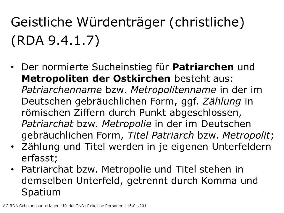 Geistliche Würdenträger (christliche) (RDA 9.4.1.7) Der normierte Sucheinstieg für Patriarchen und Metropoliten der Ostkirchen besteht aus: Patriarchenname bzw.