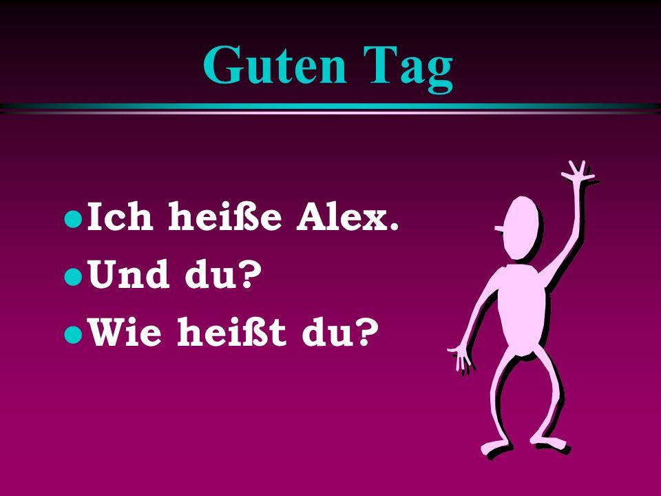 Guten Tag l Ich heiße Alex. l Und du? l Wie heißt du?
