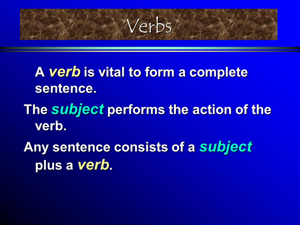 Verbs = Action words Verbs can express many different types of action: a physical activity to run, to sit, to stand, ( rennen, sitzen, stehen ) a mental activity to dream, to think, to believe, to hope ( träumen, denken, glauben, hoffen ) a condition to be, to become, ( sein, werden, )