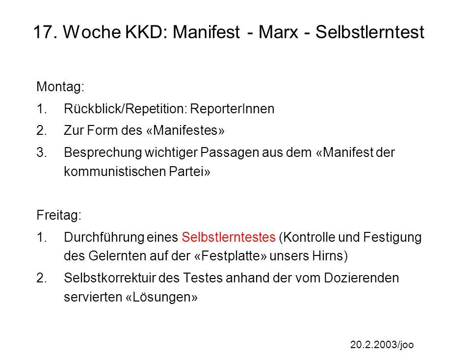 20.2.2003/joo 17. Woche KKD: Manifest - Marx - Selbstlerntest Montag: 1.Rückblick/Repetition: ReporterInnen 2.Zur Form des «Manifestes» 3.Besprechung