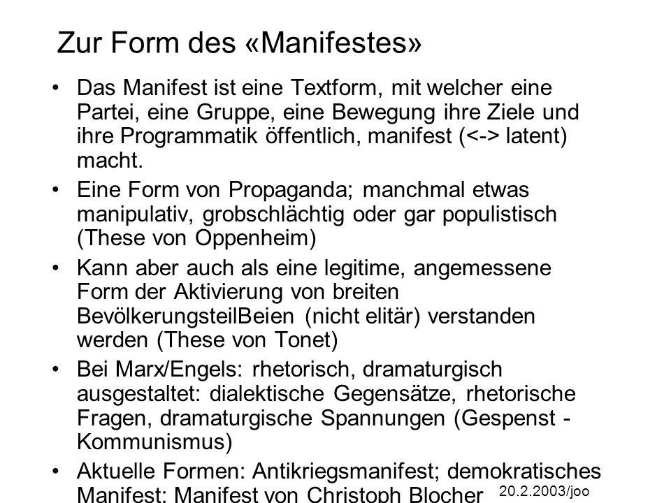 20.2.2003/joo Zur Form des «Manifestes» Das Manifest ist eine Textform, mit welcher eine Partei, eine Gruppe, eine Bewegung ihre Ziele und ihre Programmatik öffentlich, manifest ( latent) macht.