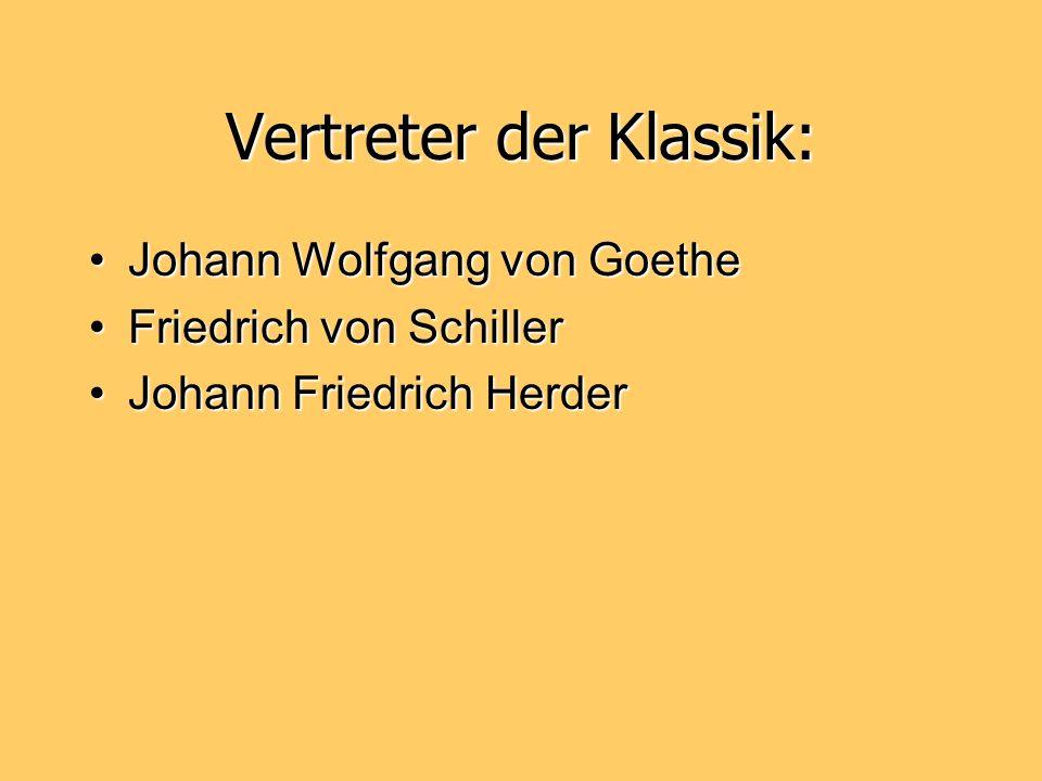 Vertreter der Klassik: Johann Wolfgang von GoetheJohann Wolfgang von Goethe Friedrich von SchillerFriedrich von Schiller Johann Friedrich HerderJohann