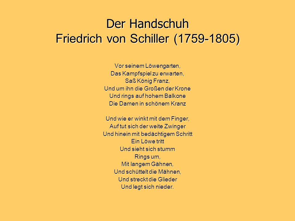 Der Handschuh Friedrich von Schiller (1759-1805) Vor seinem Löwengarten, Das Kampfspiel zu erwarten, Saß König Franz, Und um ihn die Großen der Krone