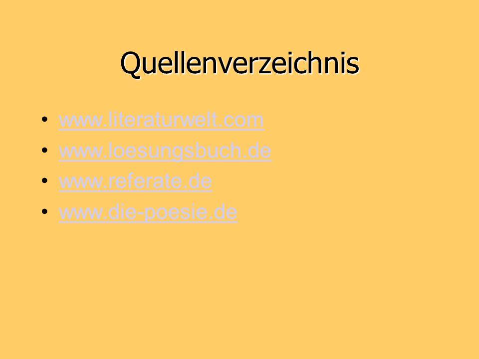 Quellenverzeichnis www.literaturwelt.com www.loesungsbuch.de www.referate.de www.die-poesie.de