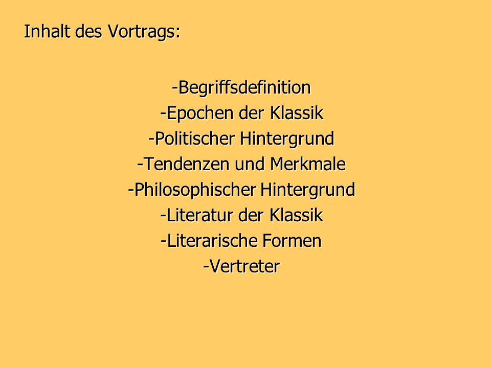Inhalt des Vortrags: -Begriffsdefinition -Epochen der Klassik -Politischer Hintergrund -Tendenzen und Merkmale -Philosophischer Hintergrund -Literatur