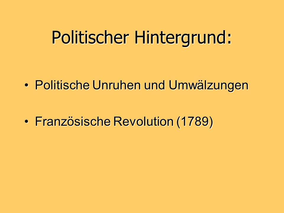 Politischer Hintergrund: Politische Unruhen und UmwälzungenPolitische Unruhen und Umwälzungen Französische Revolution (1789)Französische Revolution (1