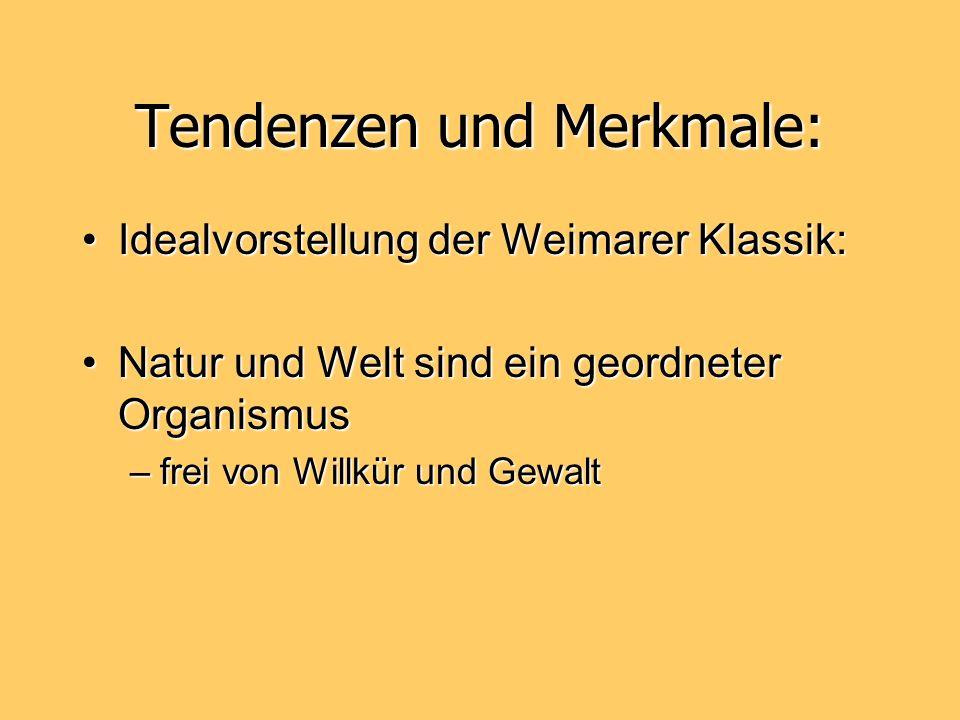 Tendenzen und Merkmale: Idealvorstellung der Weimarer Klassik:Idealvorstellung der Weimarer Klassik: Natur und Welt sind ein geordneter OrganismusNatu