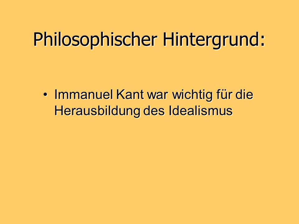 PhilosophischerHintergrund: Philosophischer Hintergrund: Immanuel Kant war wichtig für die Herausbildung des IdealismusImmanuel Kant war wichtig für d