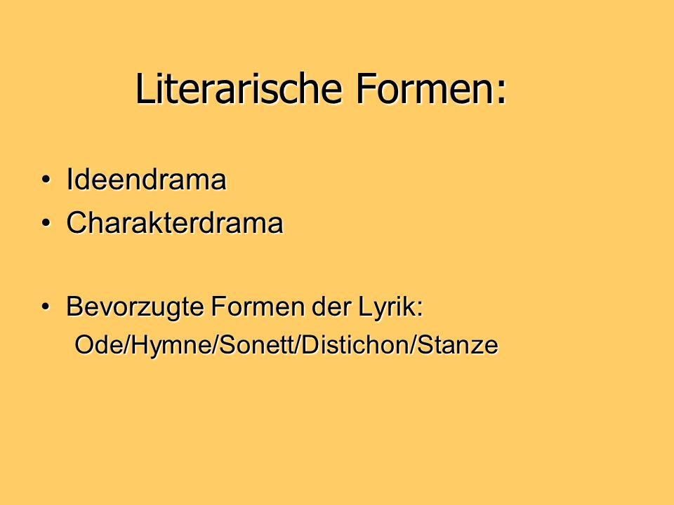 Literarische Formen: IdeendramaIdeendrama CharakterdramaCharakterdrama Bevorzugte Formen der Lyrik:Bevorzugte Formen der Lyrik:Ode/Hymne/Sonett/Distic