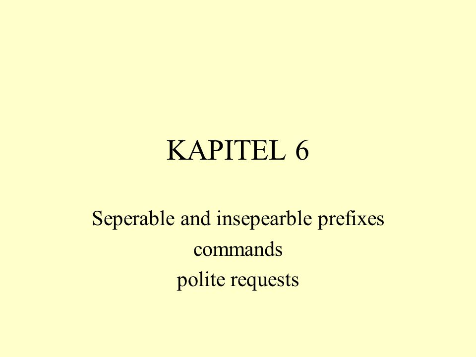KAPITEL 6 Seperable and insepearble prefixes commands polite requests