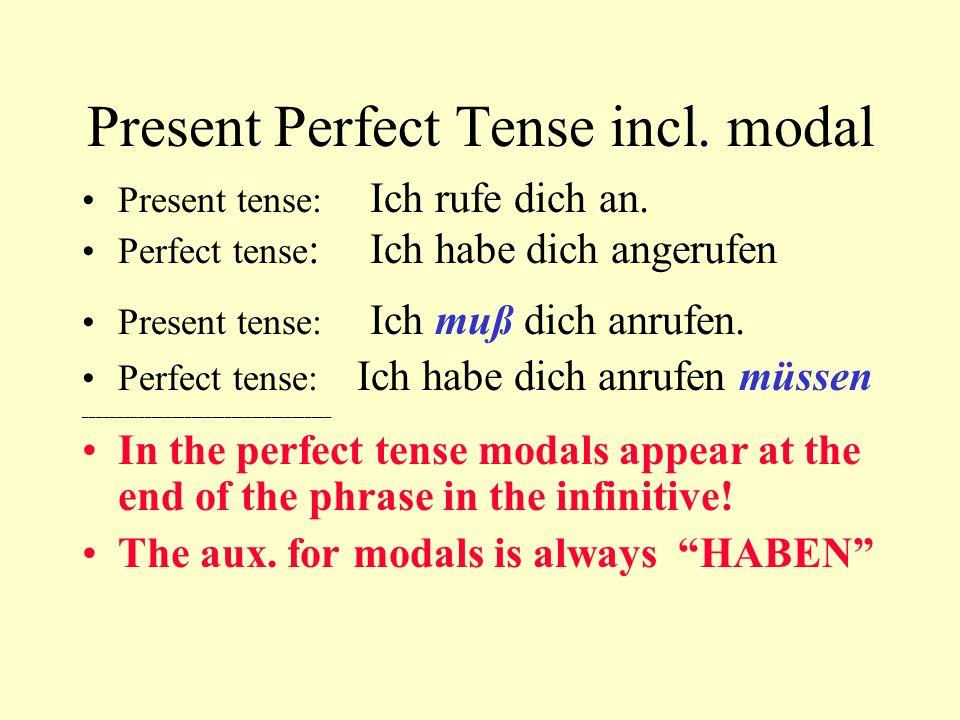Present Perfect Tense incl. modal Present tense: Ich rufe dich an. Perfect tense :Ich habe dich angerufen Present tense: Ich muß dich anrufen. Perfect