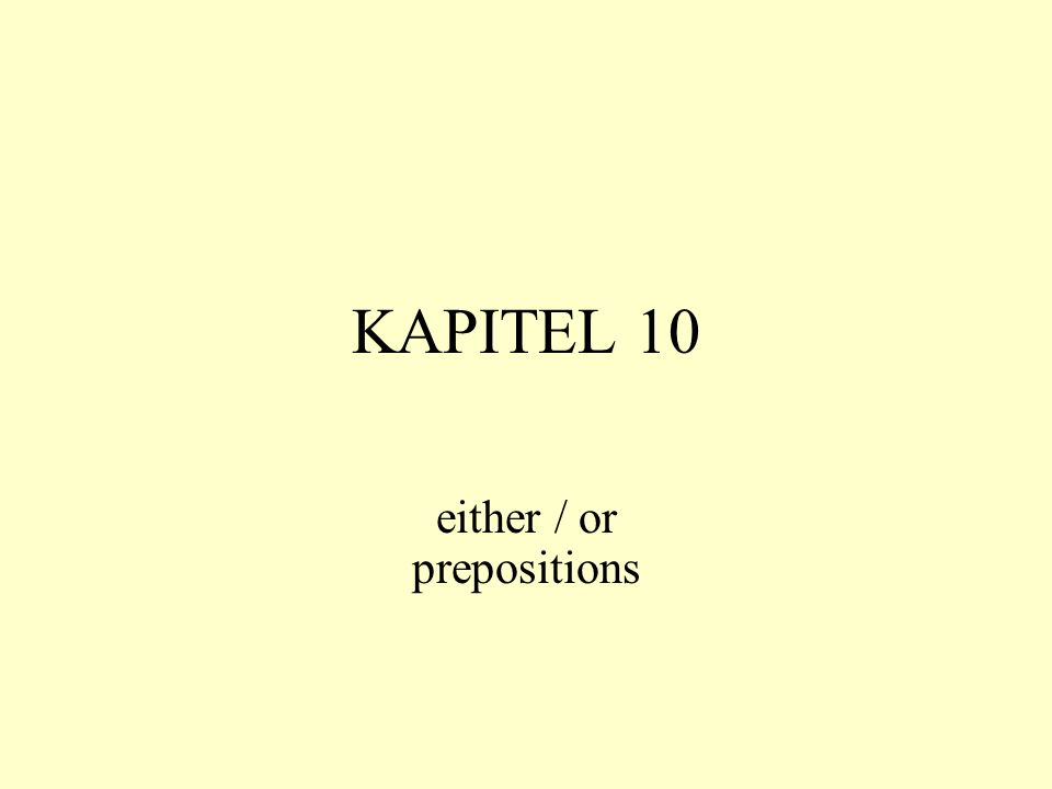 KAPITEL 10 either / or prepositions