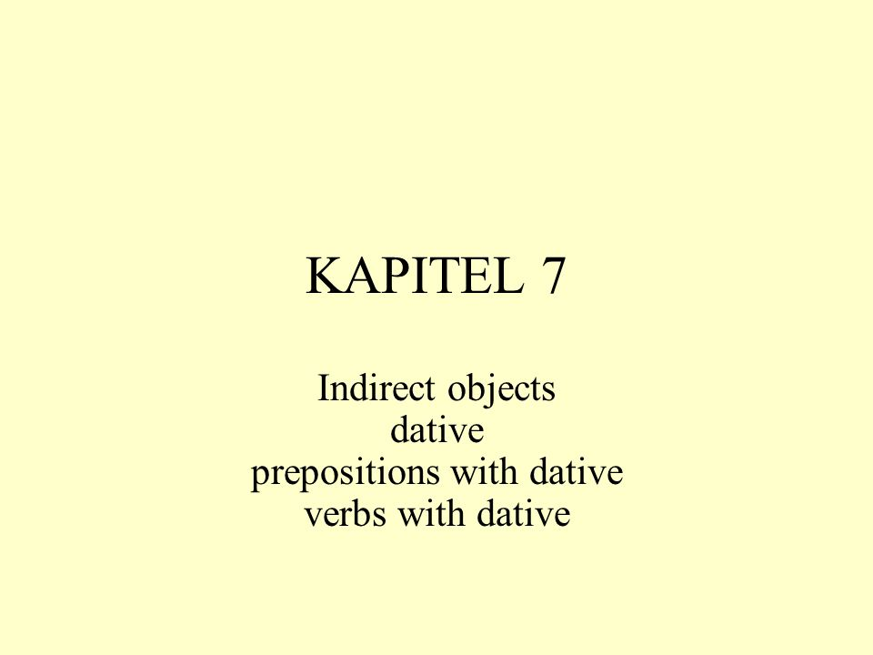 KAPITEL 7 Indirect objects dative prepositions with dative verbs with dative