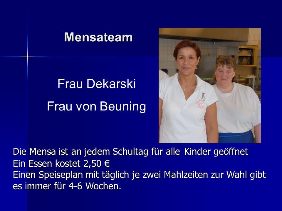 Frau Dekarski Frau von Beuning Die Mensa ist an jedem Schultag für alle Kinder geöffnet Ein Essen kostet 2,50 Ein Essen kostet 2,50 Einen Speiseplan m
