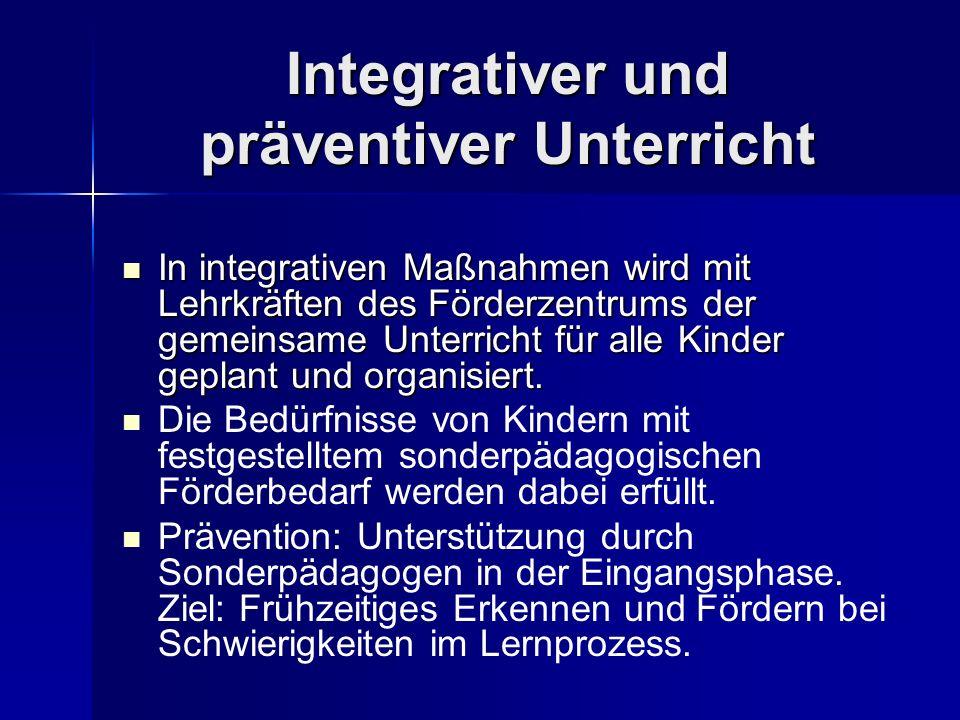 Integrativer und präventiver Unterricht In integrativen Maßnahmen wird mit Lehrkräften des Förderzentrums der gemeinsame Unterricht für alle Kinder ge